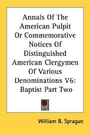 Cover of: Annals Of The American Pulpit Or Commemorative Notices Of Distinguished American Clergymen Of Various Denominations V6 | William B. Sprague