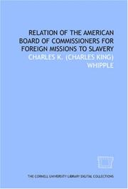 Cover of: Relation of the American Board of Commissioners for Foreign Missions to slavery | Charles K. (Charles King) Whipple