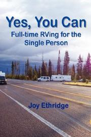 Cover of: Yes, You Can Full-time RVing for the Single Person | Joy Ethridge