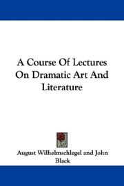 Cover of: A Course Of Lectures On Dramatic Art And Literature | August Wilhelmschlegel