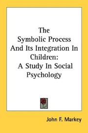 Cover of: The Symbolic Process And Its Integration In Children | John F. Markey