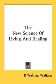 Cover of: The New Science Of Living And Healing by Wallace D. Wattles