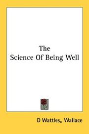Cover of: The Science Of Being Well by Wallace D. Wattles