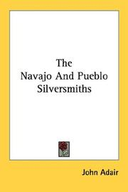 Cover of: The Navajo And Pueblo Silversmiths | John Adair