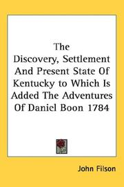 Cover of: The Discovery, Settlement and Present State of Kentucky to Which Is Added the Adventures of Daniel Boon 1784 | John Filson