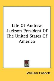 Cover of: Life of Andrew Jackson President of the United States of America | William Cobbett