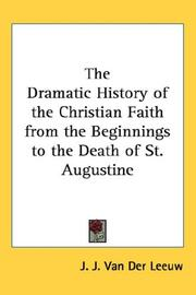 Cover of: The Dramatic History of the Christian Faith from the Beginnings to the Death of St. Augustine | J. J. Van Der Leeuw
