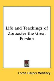 Cover of: Life and teachings of Zoroaster, the great Persian | Loren Harper Whitney