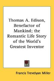 Cover of: Thomas A. Edison, Benefactor of Mankind; the Romantic Life Story of the World's Greatest Inventor | Francis Trevelyan Miller