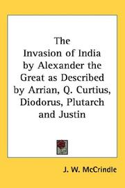 Cover of: The Invasion of India by Alexander the Great as Described by Arrian, Q. Curtius, Diodorus, Plutarch and Justin | J. W. McCrindle