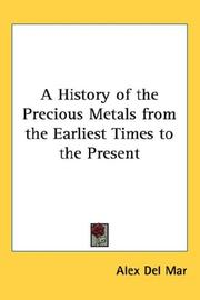 Cover of: A History of the Precious Metals from the Earliest Times to the Present | Alex Del Mar