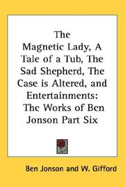 Cover of: The Magnetic Lady, A Tale of a Tub, The Sad Shepherd, The Case is Altered, and Entertainments | Ben Jonson