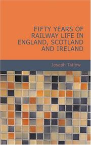 Cover of: Fifty Years of Railway Life in England, Scotland and Ireland | Joseph Tatlow