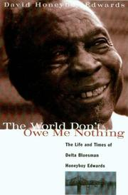 Cover of: The world don't owe me nothing by Honeyboy Edwards