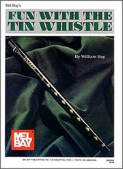 Cover of: Mel Bay Fun With the Tin Whistle (Method & Song Book for D Tin Whistle) | William Bay