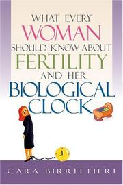 Cover of: What Every Woman Should Know About Fertility and Her Biological Clock | Cara Birrittieri