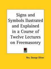 Cover of: Signs and Symbols llustrated and Explained in a Course of Twelve Lectures on Freemasonry | George Oliver
