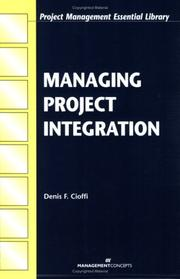 Cover of: Managing Project Integration (Project Management Essential Library) | Dennis F. Cioffi