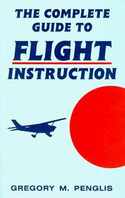 Cover of: The complete guide to flight instruction | Gregory M. Penglis