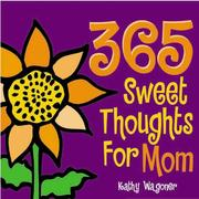 Cover of: 365 sweet thoughts for mom by Kathy Wagoner