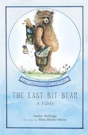 Cover of: The Last Bit Bear,  20th Anniversary Edition | Sandra Chisholm deYonge