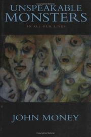 Cover of: Unspeakable monsters in all our lives | John Money