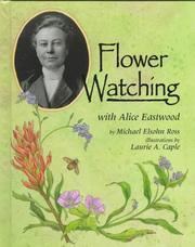 Cover of: Flower watching with Alice Eastwood | Michael Elsohn Ross