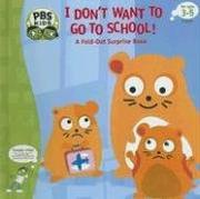 Cover of: I Don't Want to Go to School! | Ellen Weiss