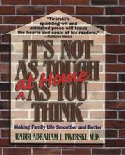 Cover of: It's not as tough at home as you think by Abraham J. Twerski