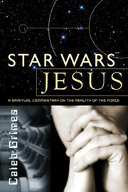 Cover of: Star Wars Jesus - A spiritual commentary on the reality of the Force | Caleb Grimes