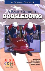 Cover of: A Basic Guide To Bobsledding by U. S. Olympic Committee