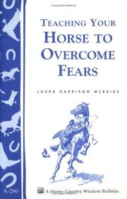Cover of: Teaching your horse to overcome fears (A Storey country wisdom bulletin) | Laura Harrison McBride