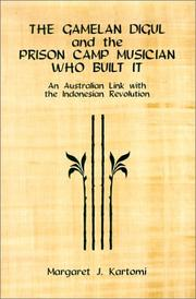 Cover of: The Gamelan Digul and the Prison-Camp Musician Who Built It: | Margaret J. Kartomi