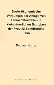 Cover of: Socio-Economic Impact of Rock Bund Construction for Small Farmers of Bam Province/Burkina Faso (Complete Text in German) | Dagmar Kunze