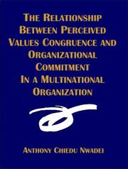 Cover of: The Relationship Between Perceived Values Congruence and Organizational Commitment in  Multinational Organization | Anthony C. Nwadei