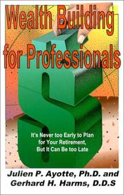 Cover of: Wealth building for professionals | Julien P. Ayotte