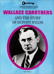 Cover of: Wallace Carothers and the story of DuPont nylon | Ann Gaines