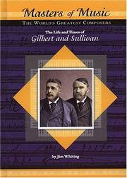 Cover of: The life and times of William Gilbert and Arthur Sullivan | Jim Whiting