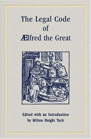 Cover of: The legal code of Ælfred the Great | Alfred King of England, Milton Haight Turk