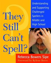 Cover of: They Still Can't Spell? Understanding and Supporting Challenged Spellers in Middle and High School | Rebecca Bowers Sipe