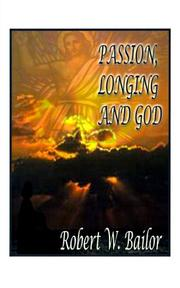 Cover of: Passion, Longing, and God | Robert W. Bailor
