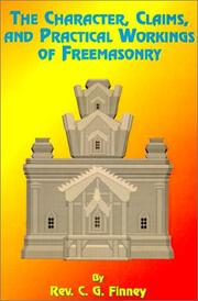 Cover of: The Character, Claims, and Practical Workings of Freemasonry by Charles Finney