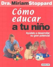 Cover of: Cómo educar a tu niño (How to Teach your Child) | Miriam Stoppard