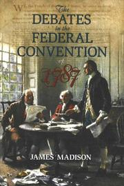 Cover of: The Debates in the Federal Convention of 1787 by James Madison