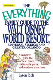 Cover of: The everything family guide to the Walt Disney world resort, Universal Studios, and Greater Orlando by Jason R. Rich, Jason Rich