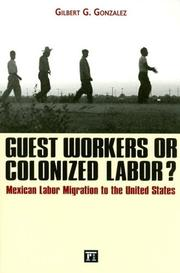 Cover of: Guest workers or colonized labor? | Gilbert G. Gonzalez
