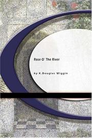 Cover of: Rose O' the River by Kate Douglas Smith Wiggin
