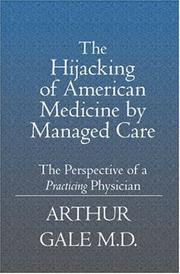 Cover of: The Hijacking of American Medicine by Managed Care | Arthur Gale MD