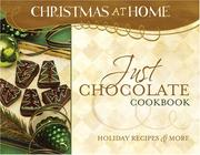 Cover of: JUST CHOCOLATE COOKBOOK (Christmas at Home) | Amy Robertson