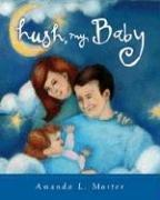 Cover of: Hush, My Baby | Amanda L. Morter